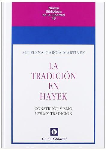 La tradición en Hayek: Constructivismo versus Tradición ...