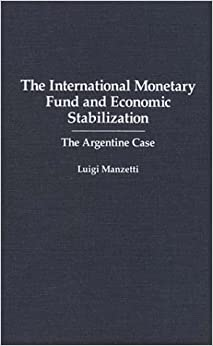 The International Monetary Fund and Economic Stabilization: The Argentine Case (Bibliographies and Indexes in Women's)