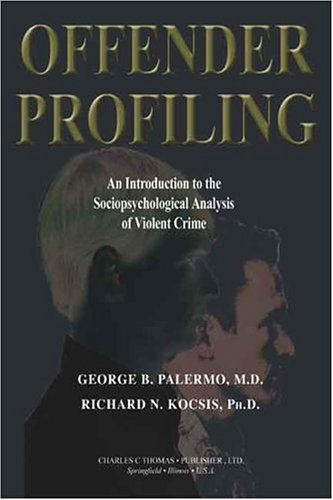 Offender Profiling: An Introduction To The Sociopsychological Analysis Of Violent Crime (American Series in Behavioral S
