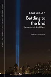 Battling to the End: Conversations with Benoit Chantre (Studies in Violence, Mimesis, & Culture)