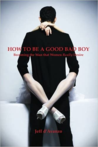 How to be a good bad boy becoming the man that women really desire how to be a good bad boy becoming the man that women really desire jeff davanzo 9780615652610 amazon books thecheapjerseys Gallery