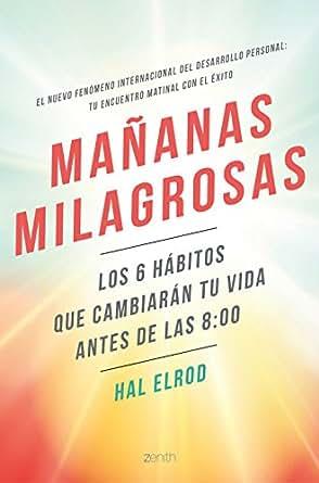 Mañanas milagrosas: Los 6 hábitos que cambiarán tu vida antes de las 8:00 (Spanish Edition)