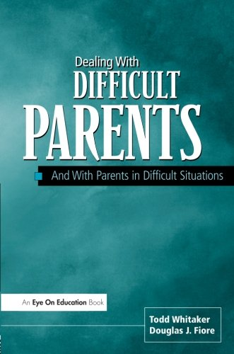Dealing With Difficult Parents And With Parents in Difficult Situations