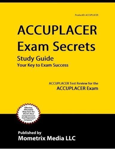 ACCUPLACER Exam Secrets Study Guide: ACCUPLACER Test Review for the ACCUPLACER Exam by ACCUPLACER Exam Secrets Test Prep Team (2011) Paperback