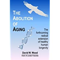 The Abolition of Aging: The forthcoming radical extension of healthy human longevity