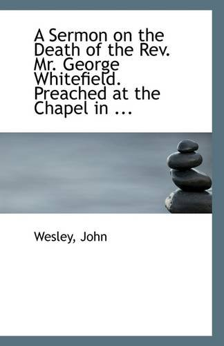 A Sermon on the Death of the Rev. Mr. George Whitefield. Preached at the Chapel in ... pdf epub