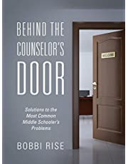 Behind the Counselor's Door: Solutions to the Most Common Middle Schooler's Problems