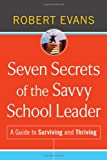 Seven Secrets of the Savvy School Leader, Robert Evans, 0470507322