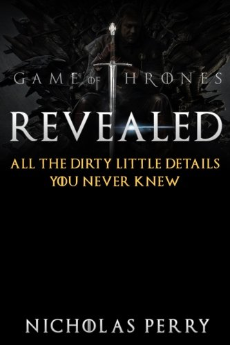 Download Game of Thrones Revealed: All the dirty little secrets you never knew ebook
