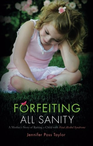 Forfeiting All Sanity: A Mother's Story of Raising a Child with Fetal Alcohol Syndrome ()