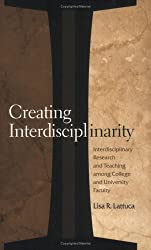 Creating Interdisciplinarity: Interdisciplinary Research and Teaching Among College and University Faculty (Vanderbilt issues in higher education)