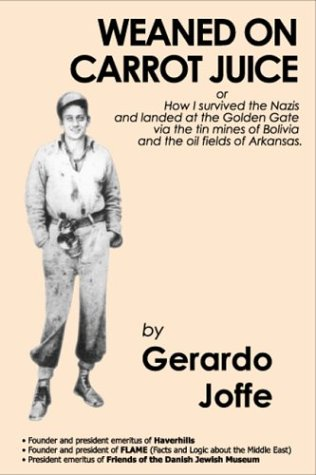 Download Weaned on Carrot Juice (or How I survived the Nazis and landed at the Golden Gate via the tin mines of Bolivia and the oil fields of Arkansas) ebook