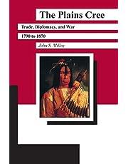 The Plains Cree: Trade, Diplomacy, and War, 1780-1870