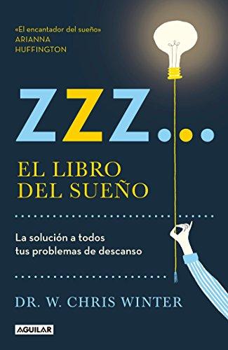 Zzz# El libro del sueño: La solucion a todos tus problemas de descanso / The Sle ep Solution: Why Your Sleep is Broken and How to Fix It (Spanish Edition)