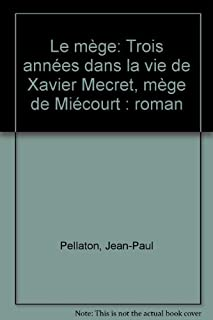 Le mège : trois années dans la vie de Xavier Meuret, mège de Miécourt : roman, Pellaton, Jean-Paul