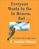 Everyone Wants to Go to Heaven, But...:  Wit, Faith, and a Light Lunch