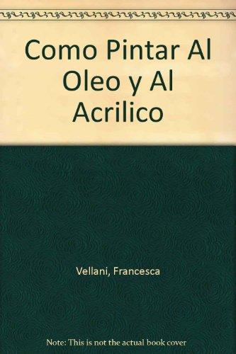 Descargar Libro Como Pintar Al Oleo Y Al Acrilico Francesca Vellani