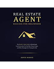 Real Estate Agent Success for Beginners: The Realtor's Sales Guide to Marketing & Lead Generation via YouTube, Phone Scripts, and Other Strategies for Closing the Deal