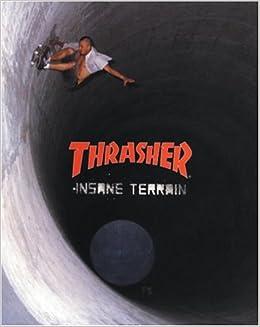 e7c1bb57c363 Thrasher  Insane Terrain (Thrasher Magazine)  Amazon.co.uk  Thrasher ...