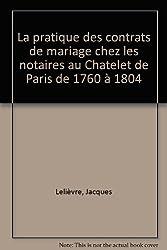 La pratique des contrats de mariage chez les notaires au Châtelet de Paris de 1760 à 1804