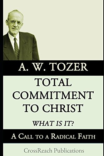 Total Commitment to Christ: What Is It?: A Call to a Radical Faith (Illustrated and Annotated)