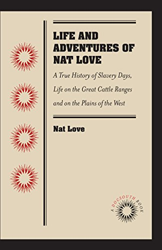 Life and Adventures of Nat Love, Better Known in the Cattle Country as