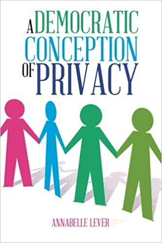 A Democratic Conception of Privacy by Annabelle Lever (2013-09-23)
