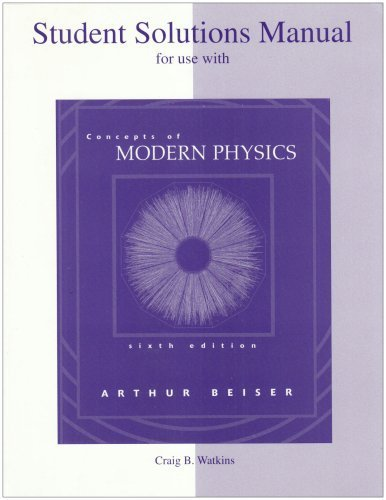 Student Solutions Manual to accompany Concepts of Modern Physics by Arthur Beiser (2002-04-02) (Concepts Of Modern Physics By Arthur Beiser)