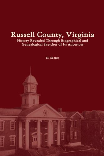 Download Russell County, Virginia: History Revealed Through Biographical and Genealogical Sketches of Its Ancestors PDF