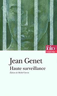 Haute surveillance : Dernière version publiée (1988) suivie de la première version publiée (1947) par Jean Genet