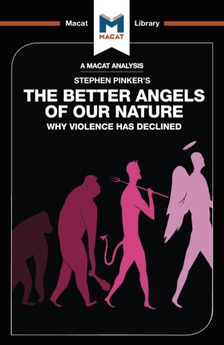The Better Angels of Our Nature: Why Violence has declined (The Macat Library)