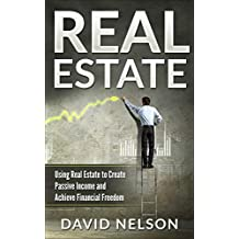 Real Estate: Using Real Estate to Create Passive Income and Achieve Financial Freedom (Rental Property, Cash Flow, Accounting, Law, Managing Tenants)