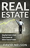 img - for Real Estate: Using Real Estate to Create Passive Income and Achieve Financial Freedom (Rental Property, Cash Flow, Accounting, Law, Managing Tenants) book / textbook / text book