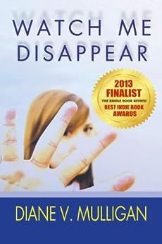 Watch Me Disappear: A Novel by [Mulligan, Diane Vanaskie]