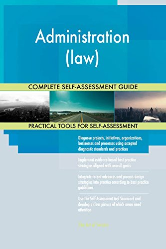 Administration (law) All-Inclusive Self-Assessment - More than 670 Success Criteria, Instant Visual Insights, Comprehensive Spreadsheet Dashboard, Auto-Prioritized for Quick Results