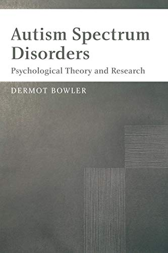 Autism Spectrum Disorders: Psychological Theory and Research (Autism Spectrum Disorders Psychological Theory And Research)
