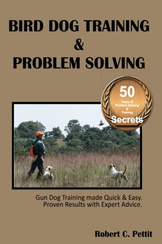 Bird Dog Training & Problem Solving: Training and problem solving for bird dogs.