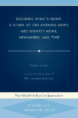Deciding What's News: A Study of CBS Evening News, NBC Nightly News, Newsweek, and Time (Visions of the American Press) 25th (twenty-fifth) Anniversary edi Edition by Gans, Herbert J. published by Northwestern University Press (2004)