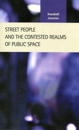 Street People and the Contested Realms of Public Space (Criminal Justice: Recent Scholarship)