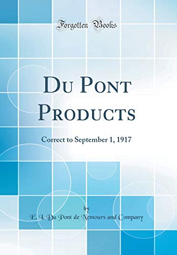 Du Pont Products  Correct To September 1  1917  Classic Reprint