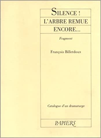 Livre gratuits en ligne Catalogue d'un dramaturge / François Billetdoux Tome 1 : Silence ! l'arbre remue encore pdf, epub ebook