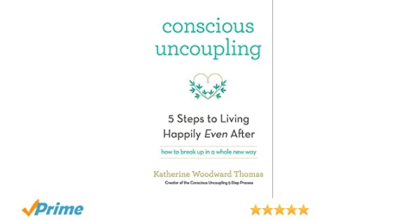 Conscious Uncoupling: The 5 Steps to Living Happily Even After ...