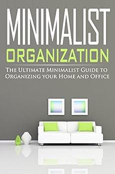 Minimalist organization the ultimate for Ultimate minimalist house