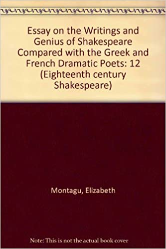 Amazoncom An Essay On The Writings And Genius Of Shakespeare  Amazoncom An Essay On The Writings And Genius Of Shakespeare Compared  With Greek And French Dramatic Poets  Elizabeth Montagu  Books Proposal Argument Essay also Argumentative Essay Thesis Examples  English Essay Story