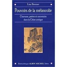 Pouvoir de la mélancolie: Chamans, poètes et souverains dans la Chine antique