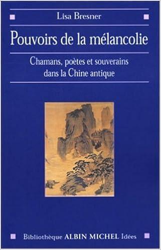 Livre gratuits Pouvoir de la mélancolie : Chamans, poètes et souverains à l'aube de la Chine impériale pdf
