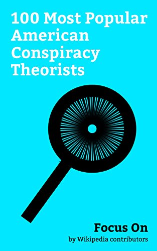 Focus On: 100 Most Popular American Conspiracy Theorists: Donald Trump, Alex Jones, Timothy McVeigh, L. Ron Hubbard, Joseph McCarthy, Sean Hannity, Robert ... Ventura, Geraldo Rivera, David Duke, etc.