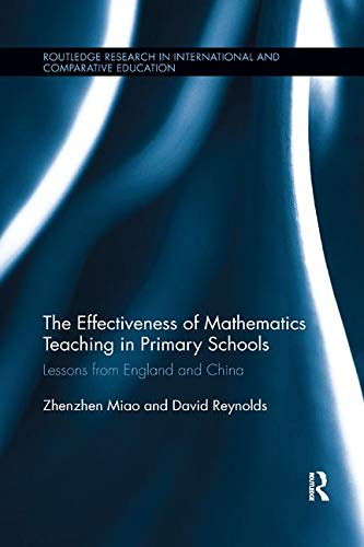 The Effectiveness of Mathematics Teaching in Primary Schools: Lessons from England and China (Routledge Research in International and Comparative Education) ()