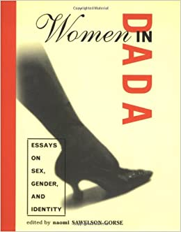 women in dada essays on sex gender and identity naomi sawelson  women in dada essays on sex gender and identity naomi sawelson gorse 9780262692601 com books