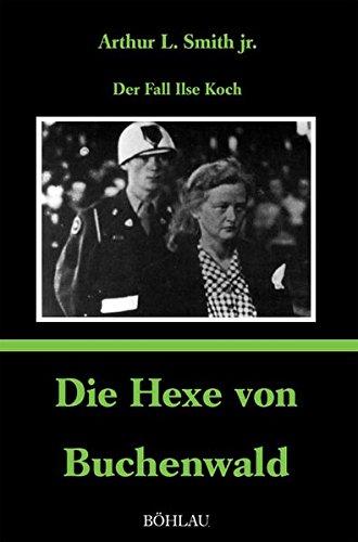 Die Hexe von Buchenwald: Der Fall Ilse Koch